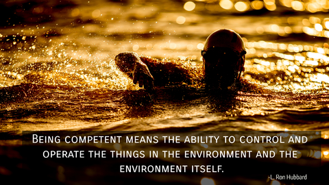 being competent means the ability to control and operate the things in the environment...