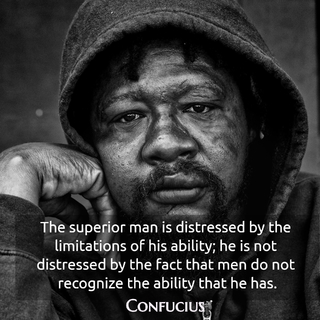 the superior man is distressed by the limitations of his ability he is not distressed by...