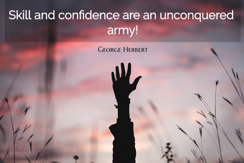 skill and confidence are an unconquered army...
