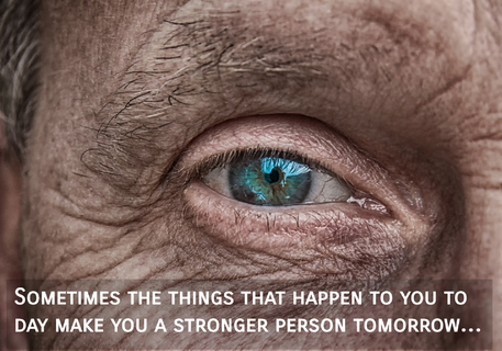 sometimes the things that happen to you to day make you a stronger person tomorrow...
