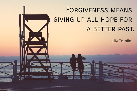 forgiveness means giving up all hope for a better past...