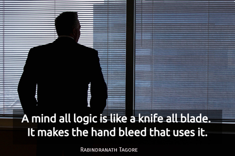 a mind all logic is like a knife all blade it makes the hand bleed that uses it...