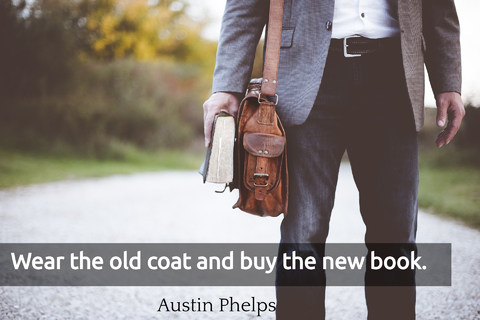wear the old coat and buy the new book...