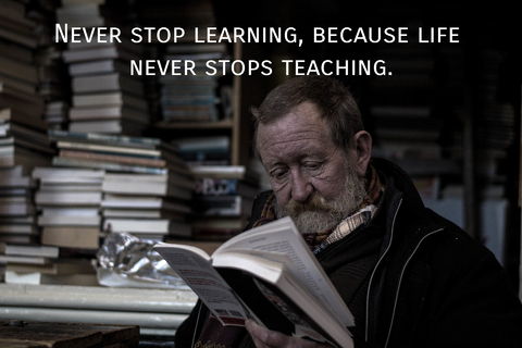 never stop learning because life never stops teaching...