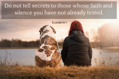 do not tell secrets to those whose faith and silence you have not already tested...