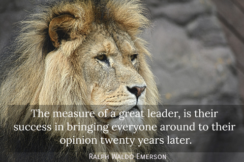 the measure of a great leader is their success in bringing everyone around to their...