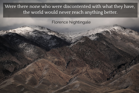were there none who were discontented with what they have the world would never reach...
