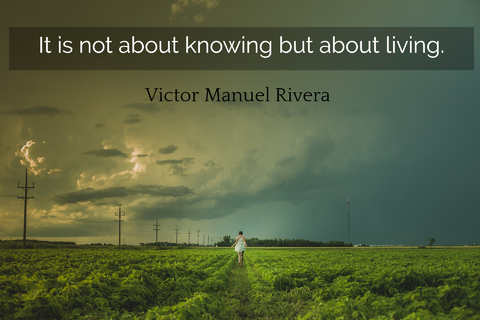 it is not about knowing but about living...