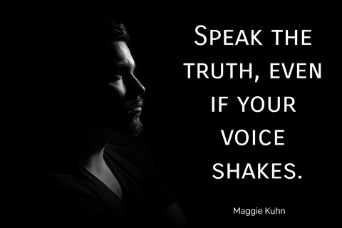 speak the truth even if your voice shakes...