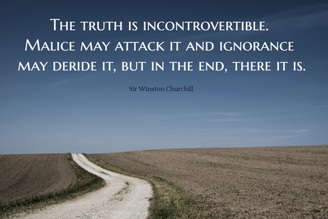 the truth is incontrovertible malice may attack it and ignorance may deride it but in...