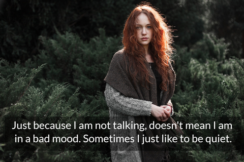 just because im not talking doesnt mean i am in a bad mood sometimes i just like to be...