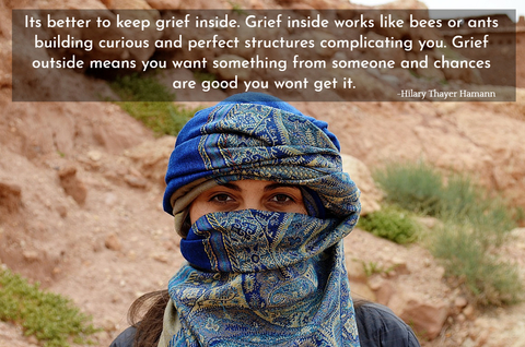 its better to keep grief inside grief inside works like bees or ants building curious...