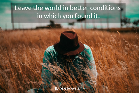 leave the world in better conditions in wich you found it...