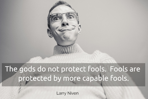 the gods do not protect fools fools are protected by more capable fools...