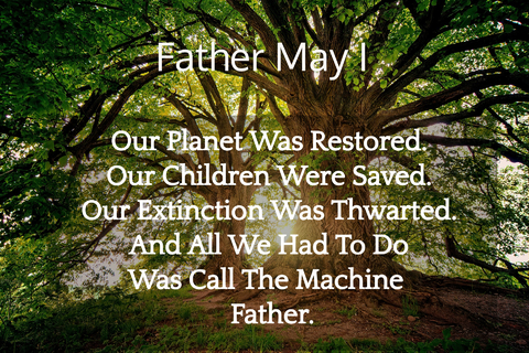 our planet was restored our children were saved our extinction was thwarted and all...