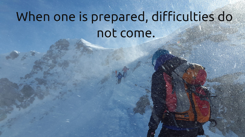 when one is prepared difficulties do not come...