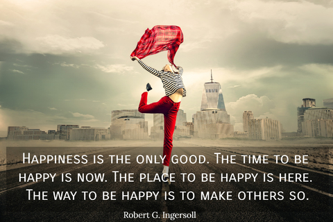 happiness is the only good the time to be happy is now the place to be happy is here...