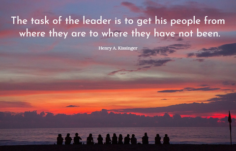 the task of the leader is to get his people from where they are to where they have not...