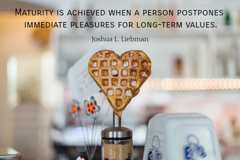 maturity is achieved when a person postpones immediate pleasures for long term values...