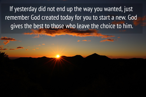 if yesterday did not end up the way you wanted just remember god created today for you...