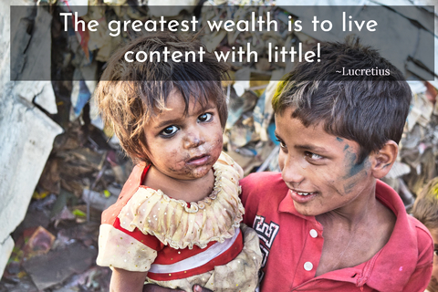 the greatest wealth is to live content with little for there is never want where the...