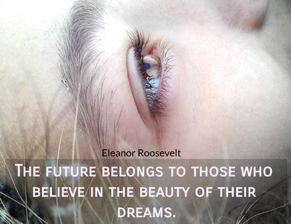 the future belongs to those who believe in the beauty of their dreams...