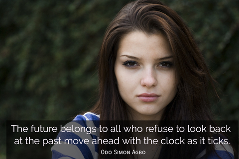 the future belongs to all who refusing to look back at the past move ahead with the clock...