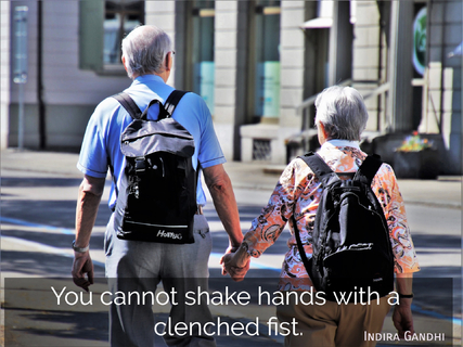 you cannot shake hands with a clenched fist...