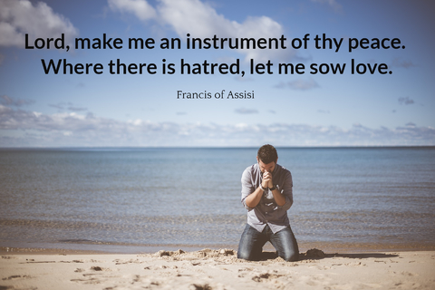 lord make me an instrument of thy peace where there is hatred let me sow love...