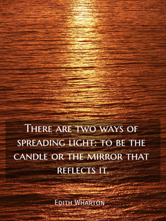 there are two ways of spreading light to be the candle or the mirror that reflects it...