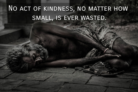no act of kindness no matter how small is ever wasted...