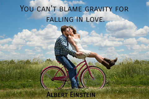 you cant blame gravity for falling in love...