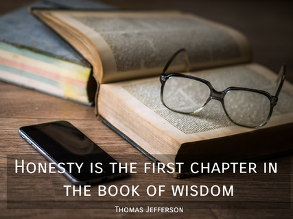 honesty is the first chapter in the book of wisdom...