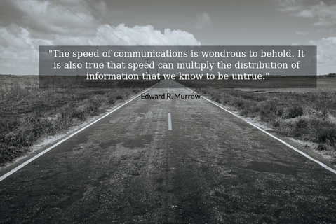 the speed of communications is wondrous to behold it is also true that speed can...