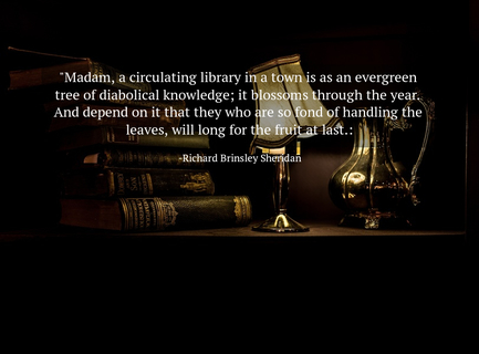 madam a circulating library in a town is as an evergreen tree of diabolical knowledge...