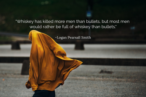 whiskey has killed more men than bullets but most men would rather be full of whiskey...
