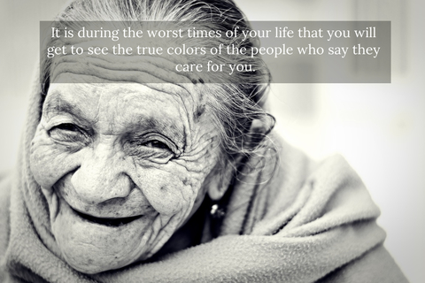 it is during the worst times of your life that you will get to see the true colors of the...