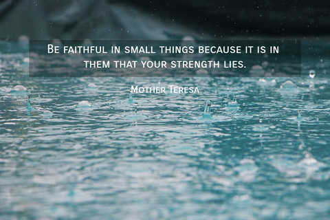 1563025929642-be-faithful-in-small-things-because-it-is-in-them-that-your-strength-lies.jpg