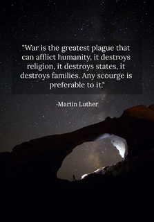 war is the greatest plague that can afflict humanity it destroys religion it destroys...