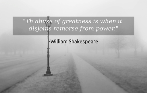 th abuse of greatness is when it disjoins remorse from power...