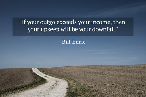 if your outgo exceeds your income then your upkeep will be your downfall...