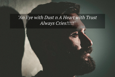 an eye with dust n a heart with trust always cries...
