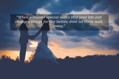 when someone special walks into your life and changes things for the better dont let...
