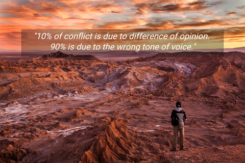 10 of conflict is due to difference of opinion 90 is due to the wrong tone of voice...