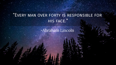 every man over forty is responsible for his face...