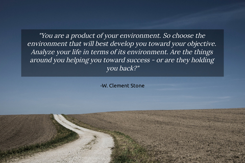 you are a product of your environment so choose the environment that will best develop...