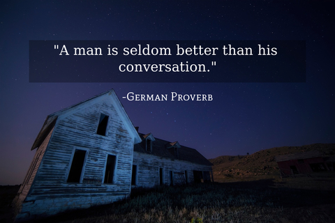 a man is seldom better than his conversation...