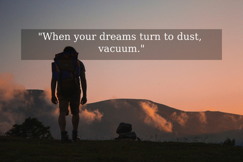 when your dreams turn to dust vacuum...