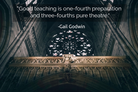 good teaching is one fourth preparation and three fourths pure theatre...