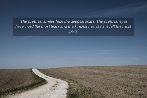 the prettiest smiles hide the deepest scars the prettiest eyes have cried the most tears...